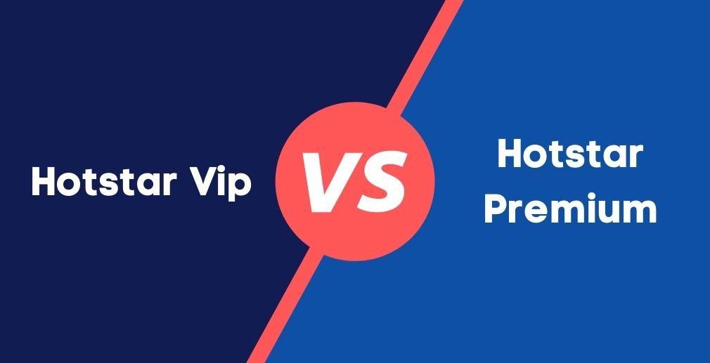 Hotstar Vip and Hotstar Premium